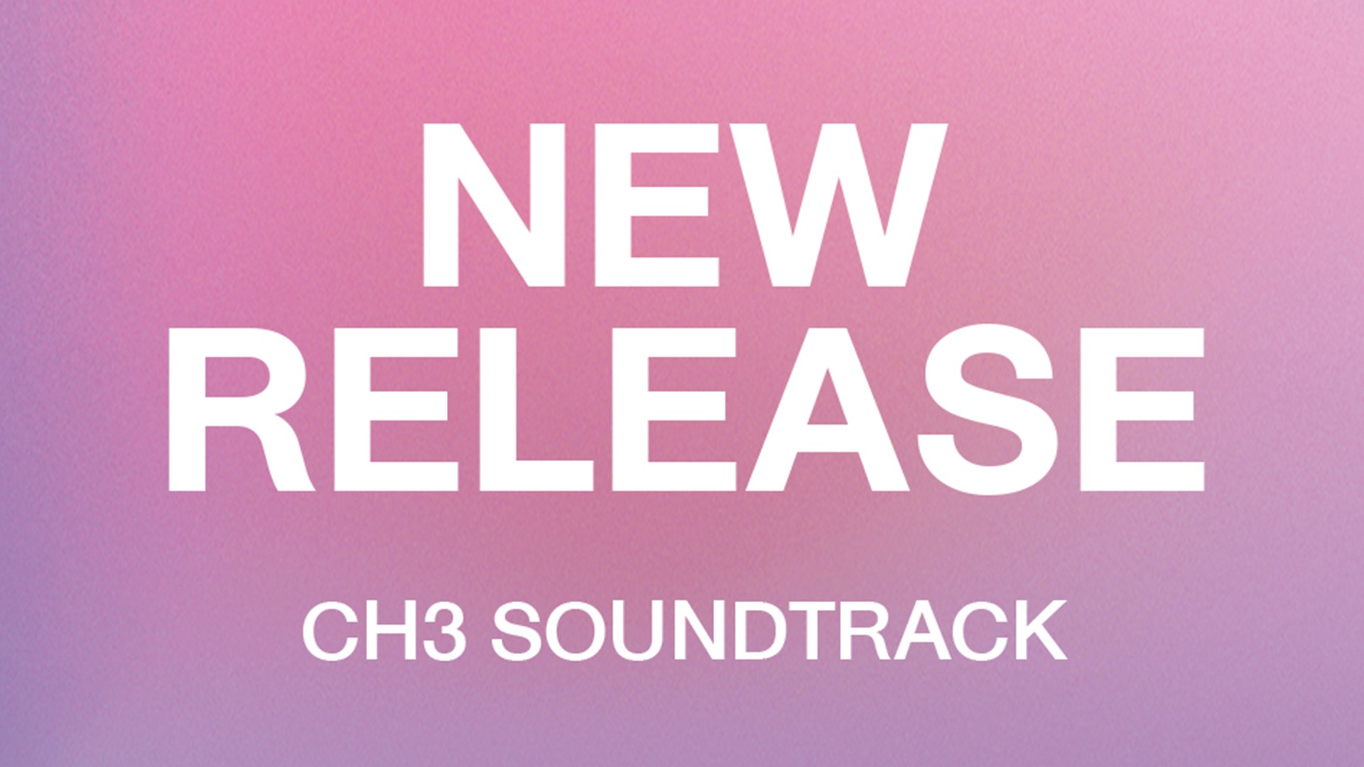 New Release CH3 Soundtrack